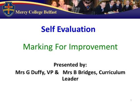1 Marking For Improvement Presented by: Mrs G Duffy, VP & Mrs B Bridges, Curriculum Leader Self Evaluation.
