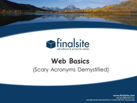 Web Basics (Scary Acronyms Demystified). HTML Acronyms And your website… CSS URL HTTP SSL SMTP DNS RSS API ERQ iCAL Yippie! We have an Awesome website…