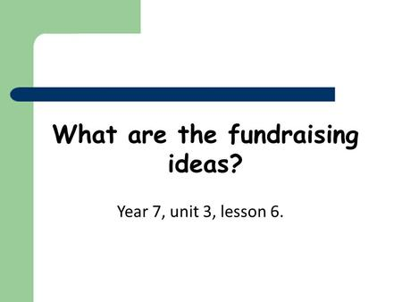 What are the fundraising ideas? Year 7, unit 3, lesson 6.
