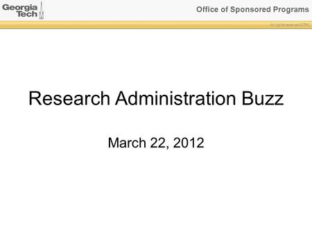 Office of Sponsored Programs All rights reserved GTRC Research Administration Buzz March 22, 2012.