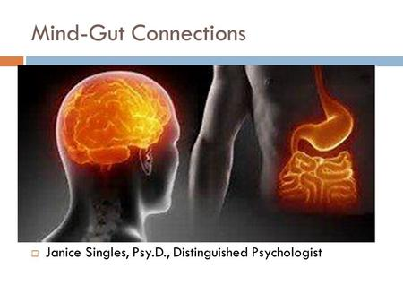 Mind-Gut Connections  Janice Singles, Psy.D., Distinguished Psychologist.