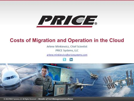 © 2013 PRICE Systems, LLC All Rights Reserved | Decades of Cost Management Excellence 1 Costs of Migration and Operation in the Cloud Arlene Minkiewicz,