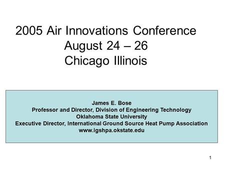 1 2005 Air Innovations Conference August 24 – 26 Chicago Illinois James E. Bose Professor and Director, Division of Engineering Technology Oklahoma State.