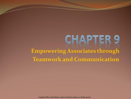 Copyright © 2005 by South-Western, a division of Thomson Learning, Inc. All rights reserved. Empowering Associates through Teamwork and Communication.