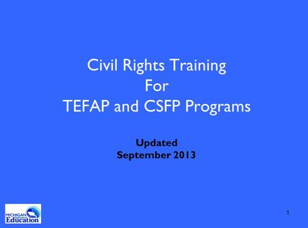 Civil Rights Training For TEFAP and CSFP Programs Updated September 2013 1.