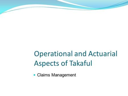 Operational and Actuarial Aspects of Takaful Claims Management.