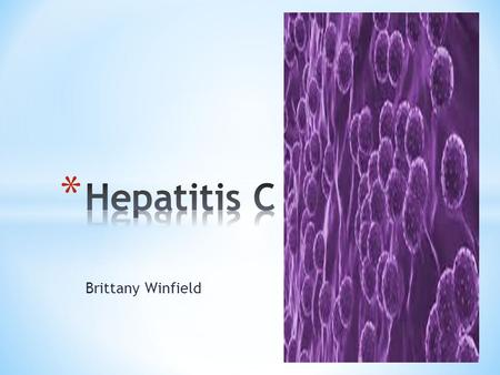 Brittany Winfield. Hepatitis C is transferred through contact with infected blood including sexual, breaks in skin when in contact with blood, and infected.