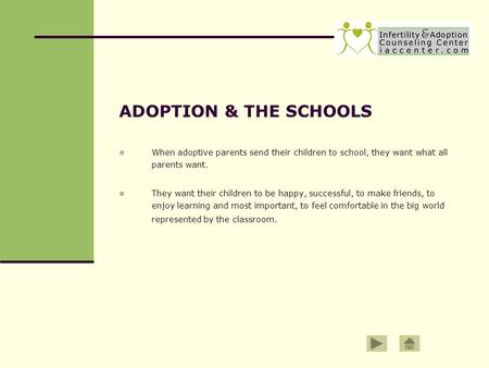 ADOPTION & THE SCHOOLS When adoptive parents send their children to school, they want what all parents want. They want their children to be happy, successful,