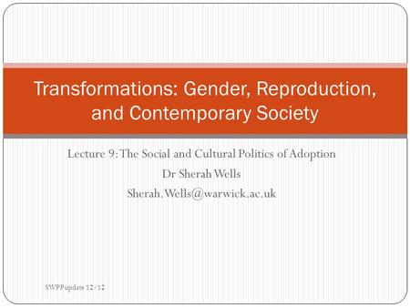 Lecture 9: The Social and Cultural Politics of Adoption Dr Sherah Wells Transformations: Gender, Reproduction, and Contemporary.
