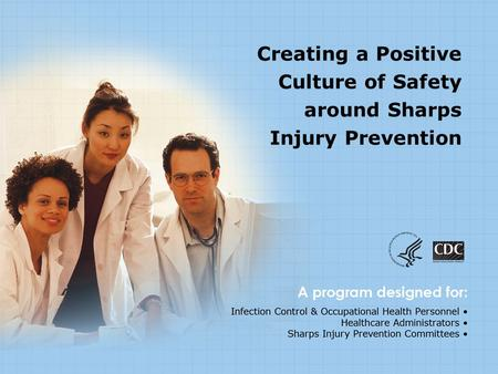 Creating a Positive Culture of Safety around Sharps Injury Prevention.