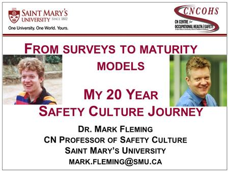 V1.2 D R. M ARK F LEMING CN P ROFESSOR OF S AFETY C ULTURE S AINT M ARY ' S U NIVERSITY MARK. SMU. CA F ROM SURVEYS TO MATURITY MODELS M Y 20.