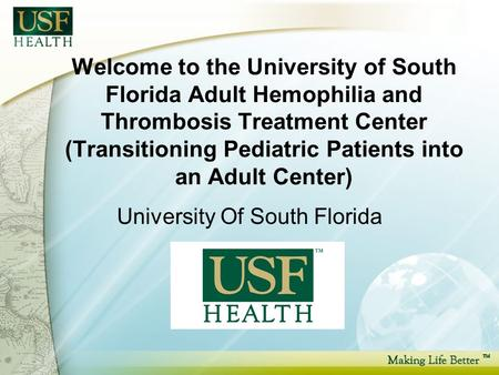 Welcome to the University of South Florida Adult Hemophilia and Thrombosis Treatment Center (Transitioning Pediatric Patients into an Adult Center) University.