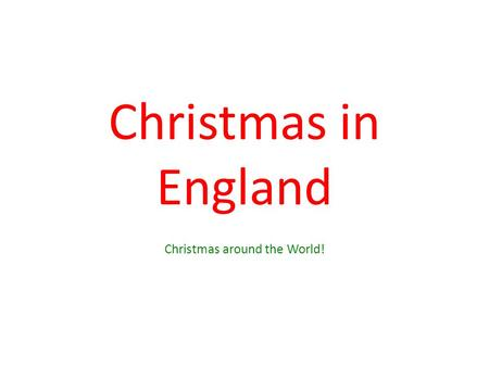 Christmas in England Christmas around the World!.