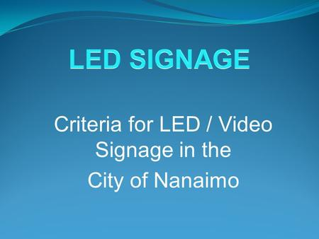 Criteria for LED / Video Signage in the City of Nanaimo.