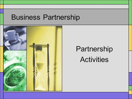 Business Partnership Partnership Activities Partnership Activities The following is a list of the broad categories in which business and community partners.