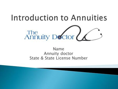 Name Annuity doctor State & State License Number.