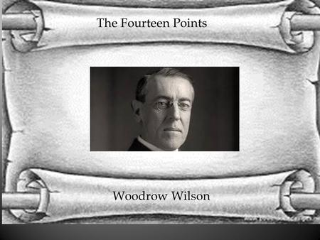 The Fourteen Points Woodrow Wilson. Wilson's life started in Staunton, Virginia. Wilson was the 28 th president of the United States and he created the.