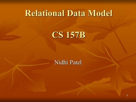 1 Relational Data Model CS 157B Nidhi Patel. 2 What is a Data Model? A notation for describing data or information A notation for describing data or information.