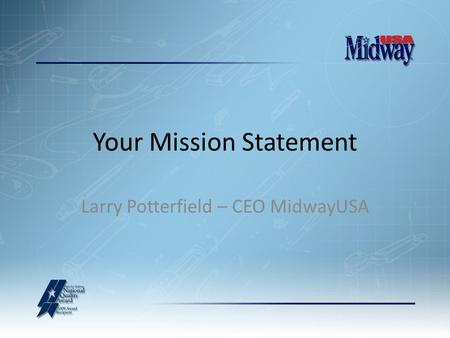 Your Mission Statement Larry Potterfield – CEO MidwayUSA.