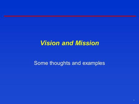 1 Vision and Mission Some thoughts and examples. 2 Developing a Strategic Vision  Involves thinking strategically about  Firm's future business plans.