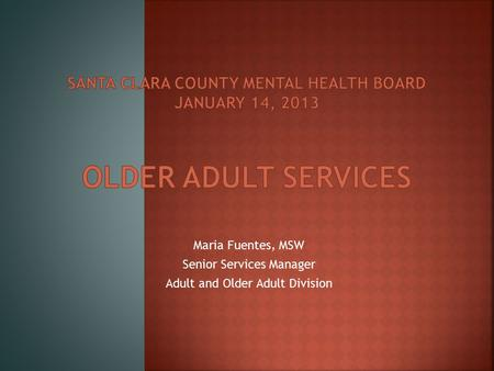 Maria Fuentes, MSW Senior Services Manager Adult and Older Adult Division.
