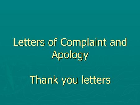 Letters of Complaint and Apology Thank you letters.