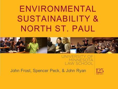 ENVIRONMENTAL SUSTAINABILITY & NORTH ST. PAUL John Frost, Spencer Peck, & John Ryan.