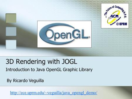 3D Rendering with JOGL Introduction to Java OpenGL Graphic Library By Ricardo Veguilla