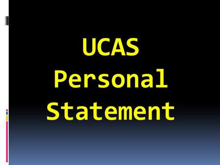 UCAS Personal Statement. Your personal statement is an important part of your application and it is worth spending a lot of time on it. You have 4000.