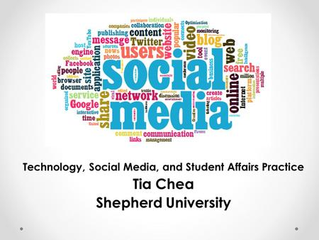 Technology, Social Media, and Student Affairs Practice Tia Chea Shepherd University.