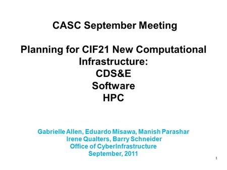 1 CASC September Meeting Planning for CIF21 New Computational Infrastructure: CDS&E Software HPC Gabrielle Allen, Eduardo Misawa, Manish Parashar Irene.