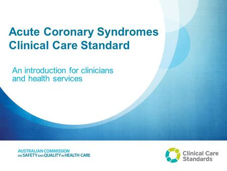 Acute Coronary Syndromes Clinical Care Standard An introduction for clinicians and health services.