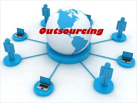 Outsourcing. WALT  What is outsourcing?  Scope of outsourcing  Need for outsourcing  Concerns over outsourcing.