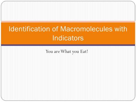 You are What you Eat! Identification of Macromolecules with Indicators.