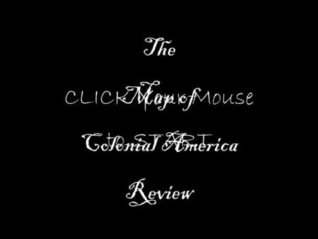 The Map of Colonial America Review CLICK Your Mouse to START.