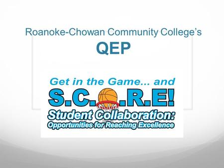 Roanoke-Chowan Community College's QEP. SACS' Expectations 1. Institution identifies barriers to student learning. 2. Focus on learning outcomes or learning.