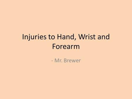 Injuries to Hand, Wrist and Forearm - Mr. Brewer.