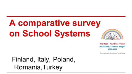 A comparative survey on School Systems Finland, Italy, Poland, Romania,Turkey.