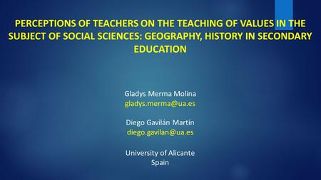 PERCEPTIONS OF TEACHERS ON THE TEACHING OF VALUES ​​IN THE SUBJECT OF SOCIAL SCIENCES: GEOGRAPHY, HISTORY IN SECONDARY EDUCATION Gladys Merma Molina