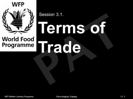 PAT Terms of Trade Session 3.1. WFP Markets Learning Programme3.1. 1 Price Analysis Training.