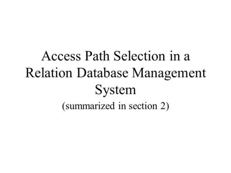 Access Path Selection in a Relation Database Management System (summarized in section 2)