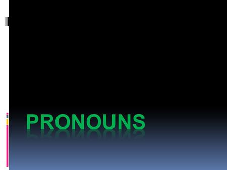  Personal pronouns Possessive Adjectives Possessive Pronouns Objective Pronouns Pronouns.