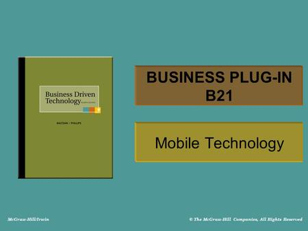 McGraw-Hill/Irwin © The McGraw-Hill Companies, All Rights Reserved BUSINESS PLUG-IN B21 Mobile Technology.