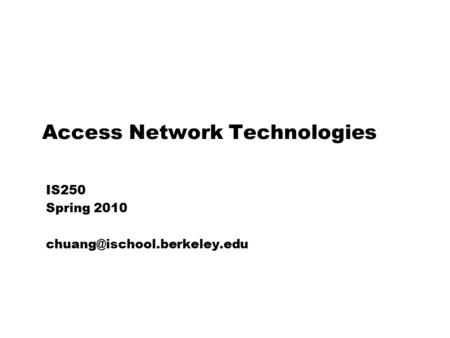 Access Network Technologies IS250 Spring 2010