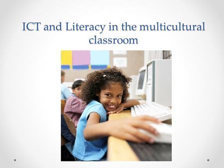 ICT and Literacy in the multicultural classroom. Mishra, Punya and Koehler, Matthew (2006) Technological Pedagogical Content Knowledge: A new framework.