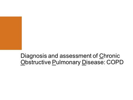 Diagnosis and assessment of Chronic Obstructive Pulmonary Disease: COPD.