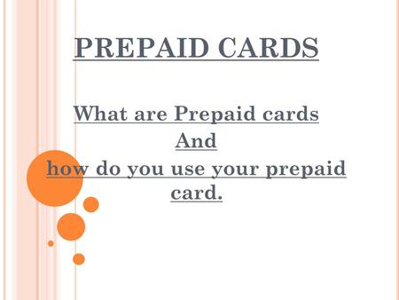 PREPAID CARDS What are Prepaid cards And how do you use your prepaid card.