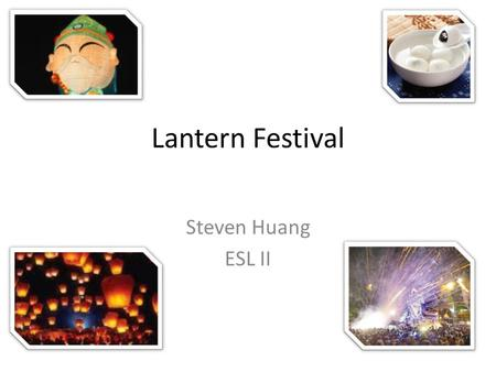 Lantern Festival Steven Huang ESL II. What is the Holiday Holiday in Chinese culture One of the three most huge festivals in our culture Three most huge.