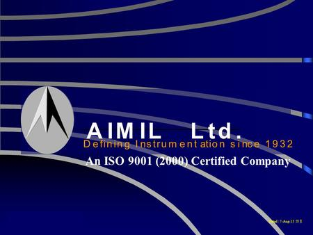 AIMIL Ltd. Defining Instrumentation Since 1932 Dated : 7-Aug-15  1 AIMILLtd. DefiningInstrumentationsince1932 An ISO 9001 (2000) Certified Company.