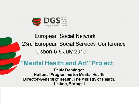 European Social Network 23rd European Social Services Conference Lisbon 6-8 July 2015 Paula Domingos National Programme for Mental Health Director-General.